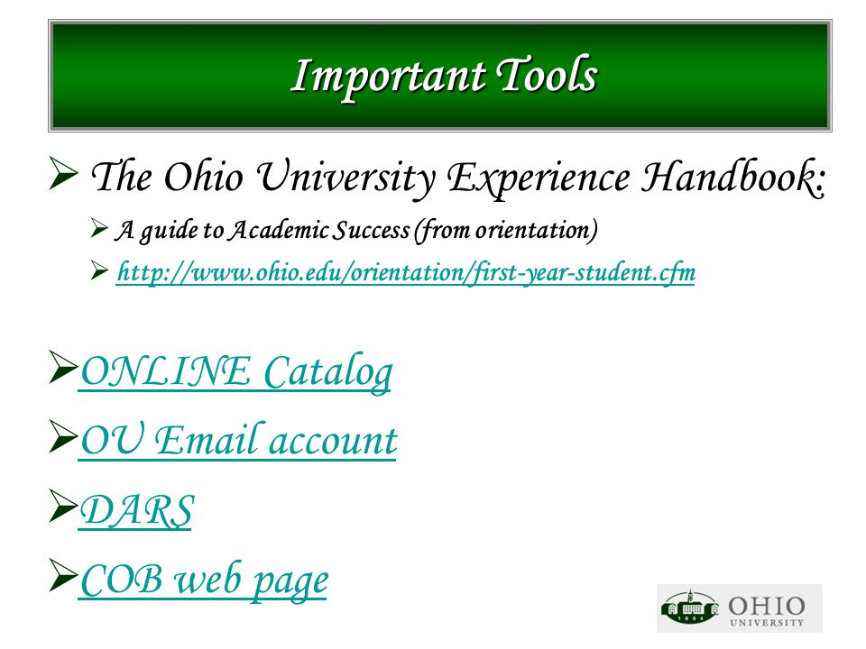 Important Tools  The Ohio University Experience Handbook:  A guide to Academic Success (from orientation)  http://www.ohio.edu/orientation/first-ye