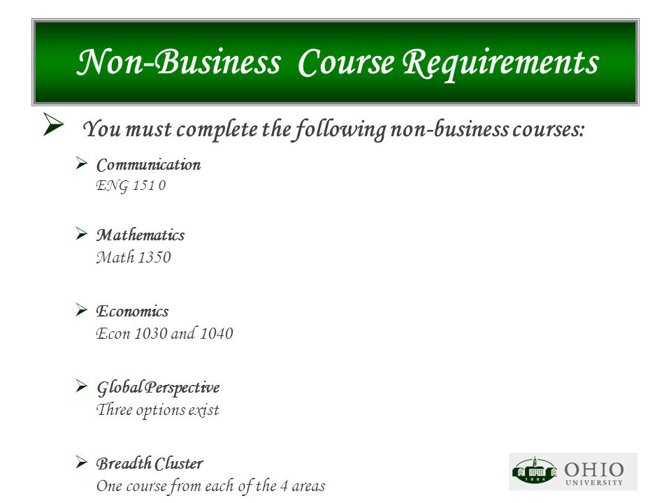 Non-Business Course Requirements  You must complete the following non-business courses:  Communication ENG 151 0  Mathematics Math 1350  Economics