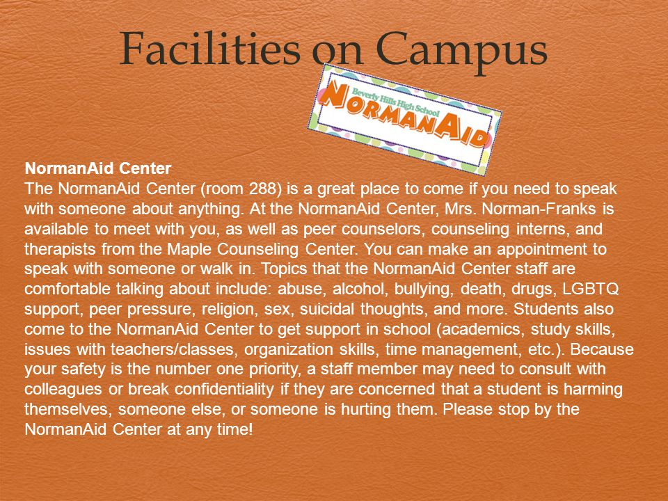 Facilities on Campus NormanAid Center The NormanAid Center (room 288) is a great place to come if you need to speak with someone about anything. At th