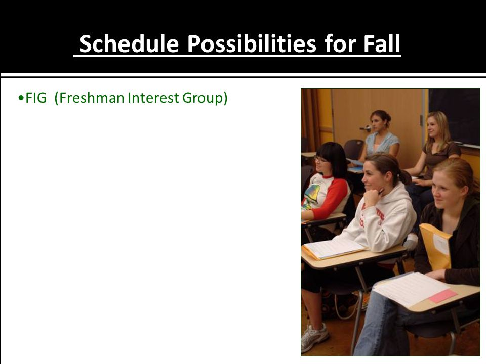 Schedule Possibilities for Fall FIG (Freshman Interest Group)