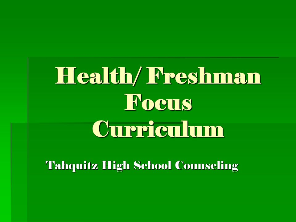 Health/ Freshman Focus Curriculum Tahquitz High School Counseling