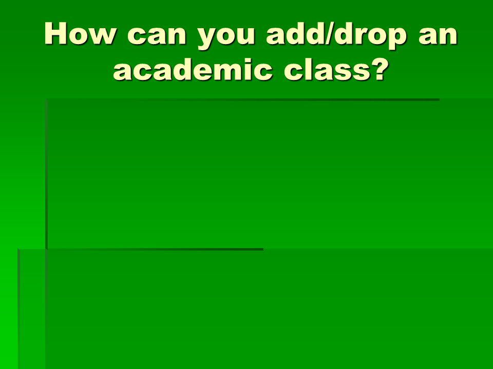 How can you add/drop an academic class?