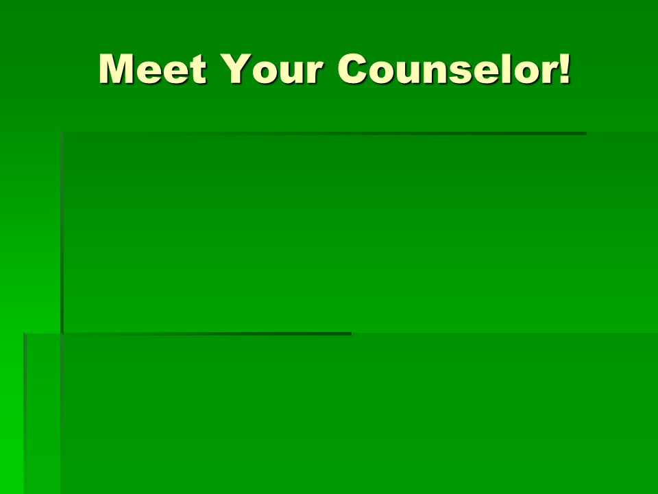 Meet Your Counselor!