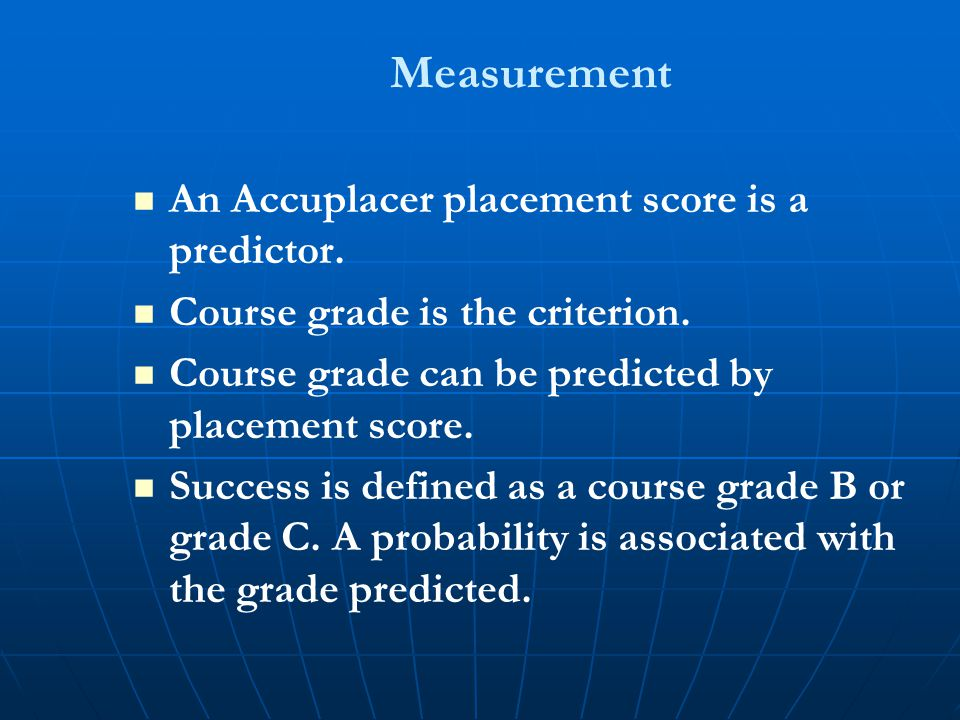 Measurement An Accuplacer placement score is a predictor.