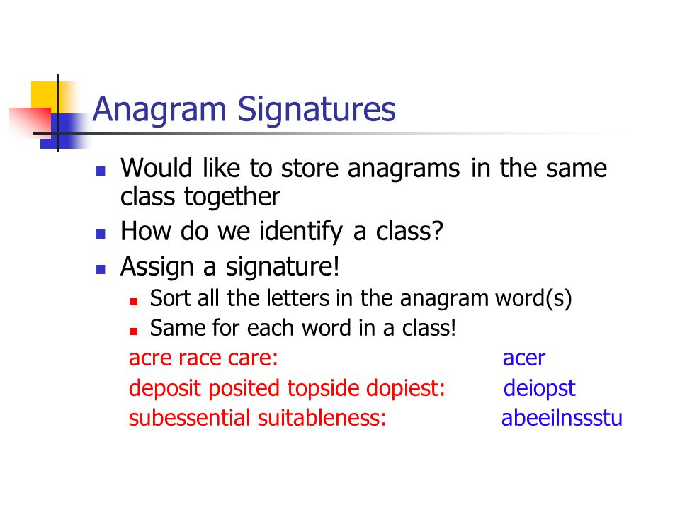 Anagram Signatures Would like to store anagrams in the same class together How do we identify a class.