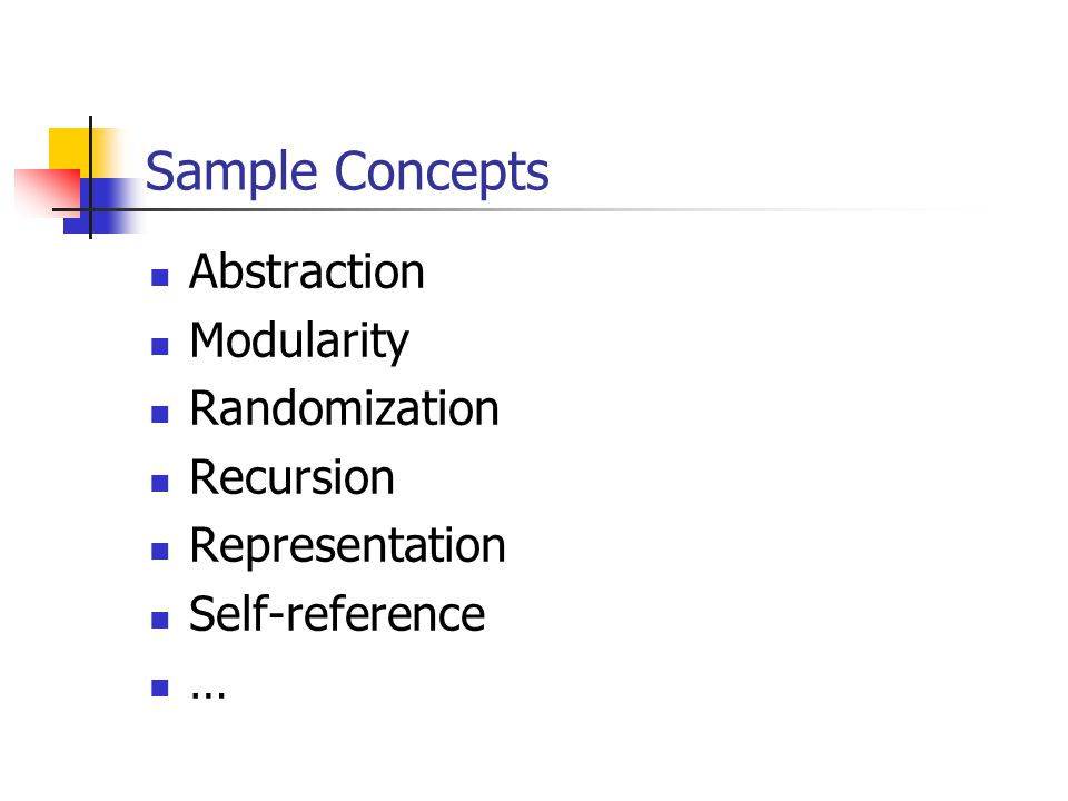 Sample Concepts Abstraction Modularity Randomization Recursion Representation Self-reference …