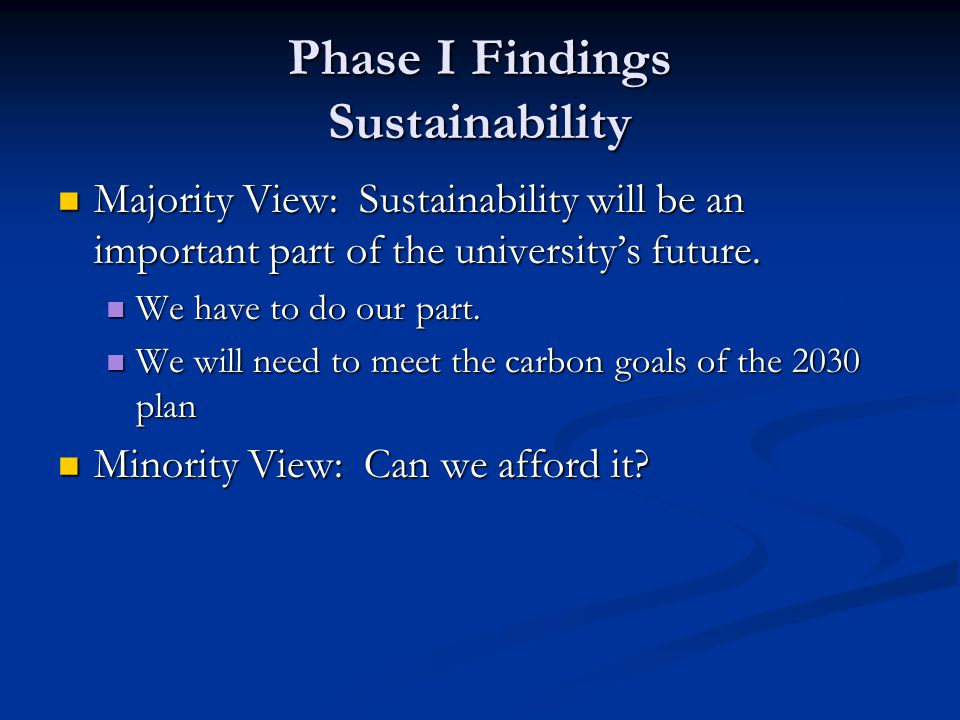 Phase I Findings Sustainability Majority View: Sustainability will be an important part of the university's future.