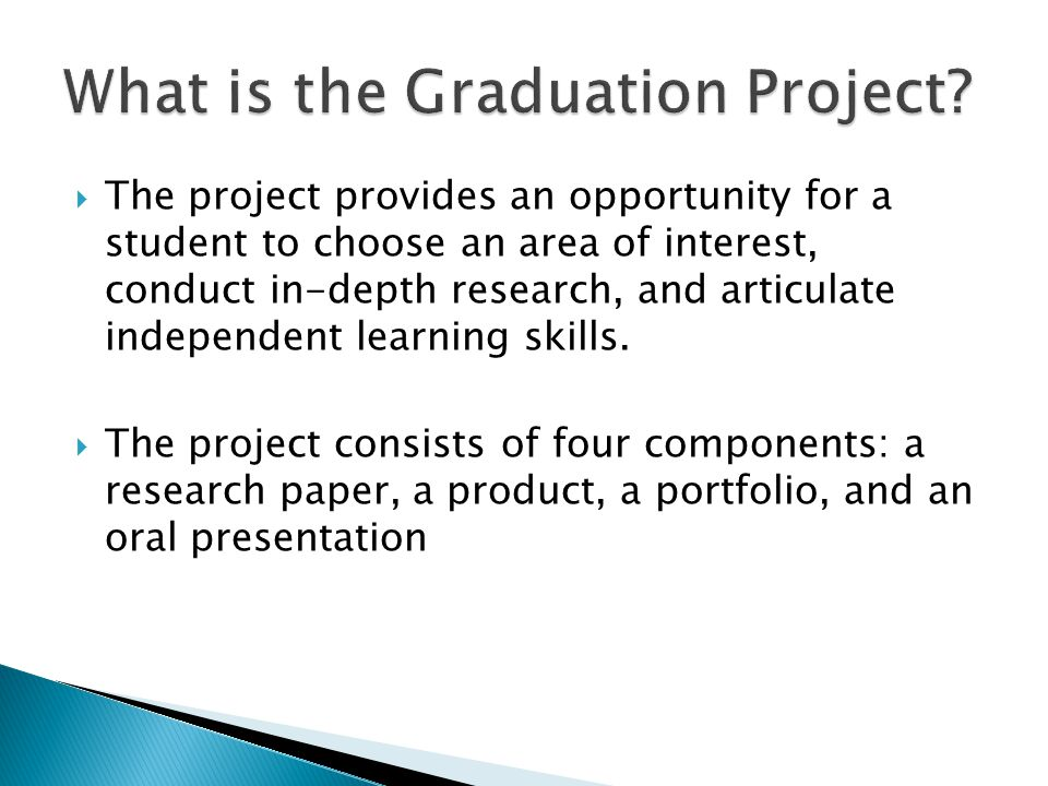  The project provides an opportunity for a student to choose an area of interest, conduct in-depth research, and articulate independent learning skills.