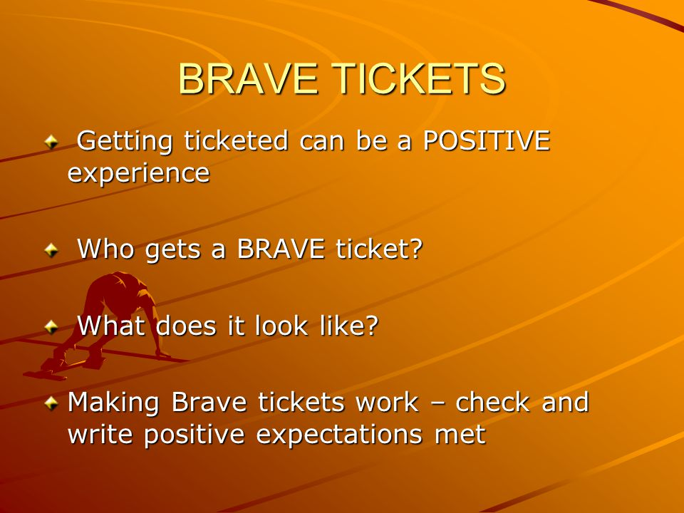 BRAVE TICKETS Getting ticketed can be a POSITIVE experience Getting ticketed can be a POSITIVE experience Who gets a BRAVE ticket.