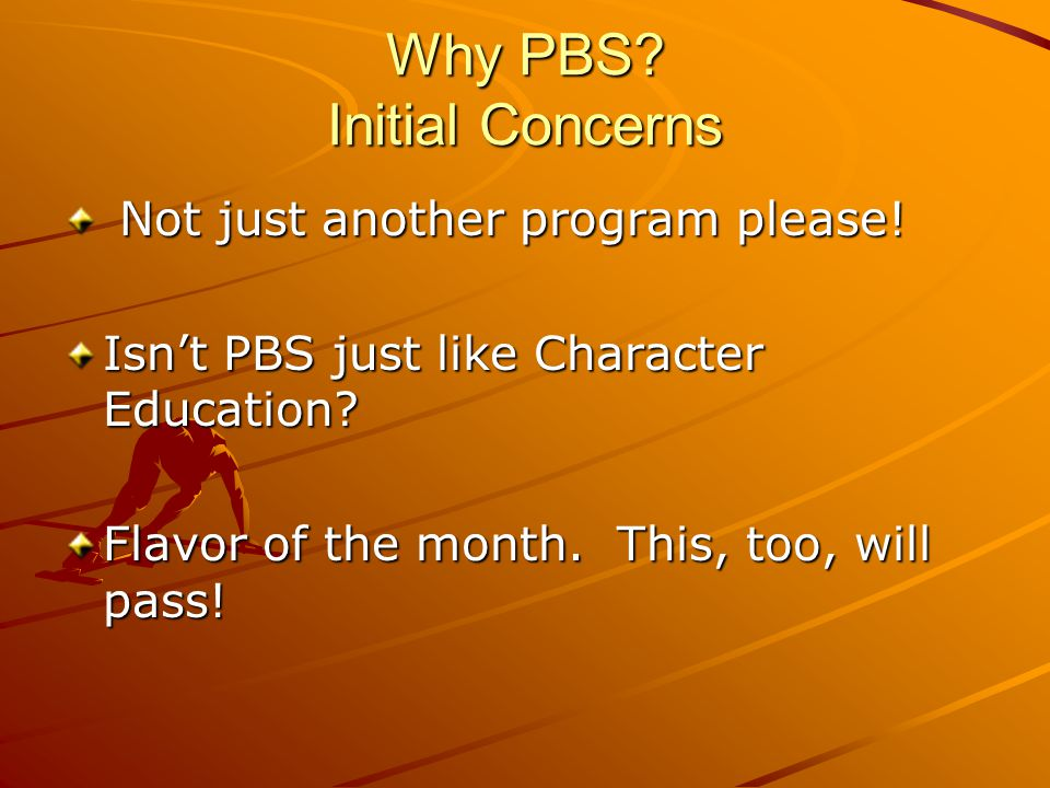 Why PBS. Initial Concerns Not just another program please.