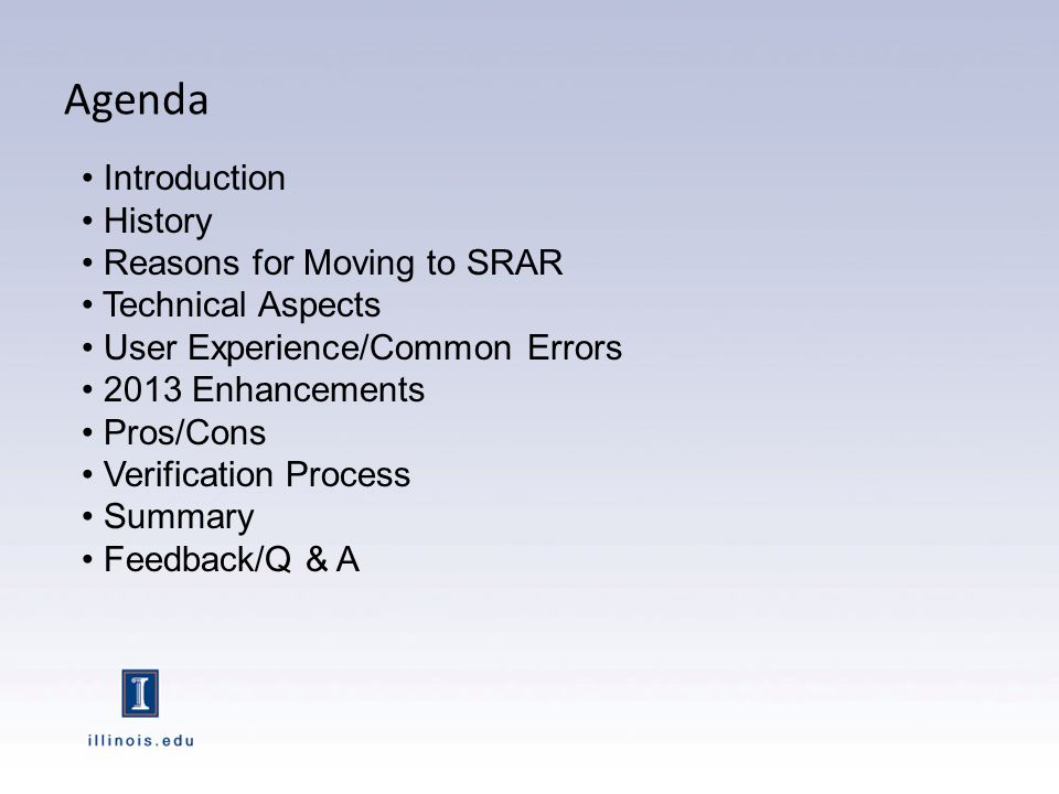 Agenda Introduction History Reasons for Moving to SRAR Technical Aspects User Experience/Common Errors 2013 Enhancements Pros/Cons Verification Proces