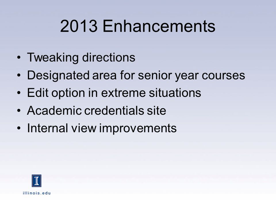 2013 Enhancements Tweaking directions Designated area for senior year courses Edit option in extreme situations Academic credentials site Internal view improvements