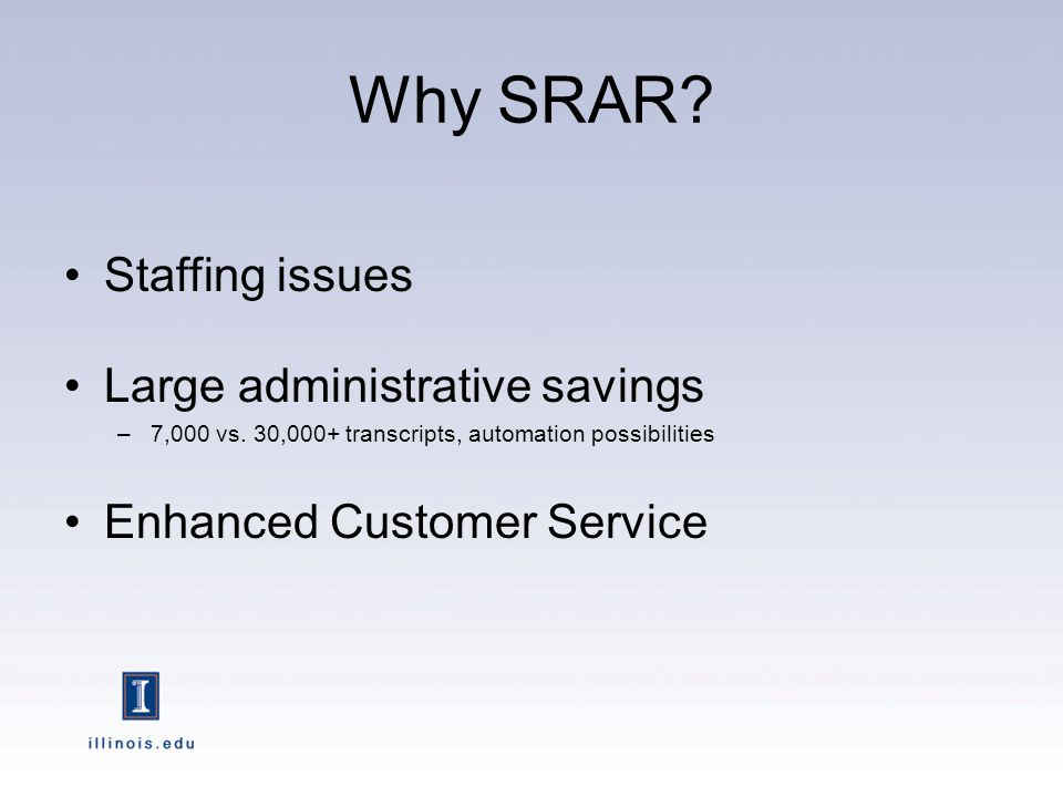 Why SRAR. Staffing issues Large administrative savings –7,000 vs.