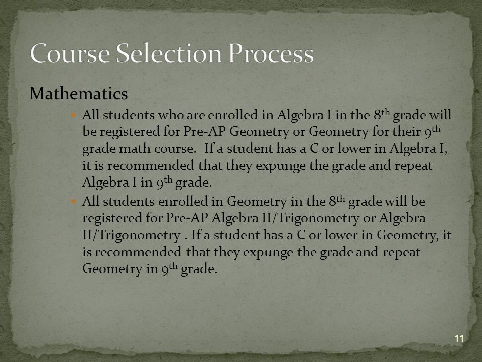 Mathematics All students who are enrolled in Algebra I in the 8 th grade will be registered for Pre-AP Geometry or Geometry for their 9 th grade math course.