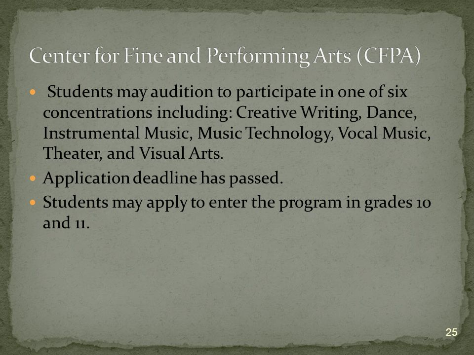 Students may audition to participate in one of six concentrations including: Creative Writing, Dance, Instrumental Music, Music Technology, Vocal Music, Theater, and Visual Arts.