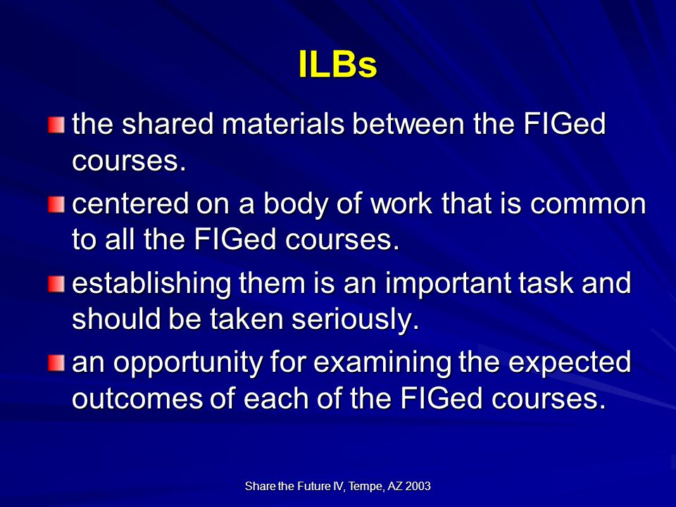 Share the Future IV, Tempe, AZ 2003 ILBs the shared materials between the FIGed courses.