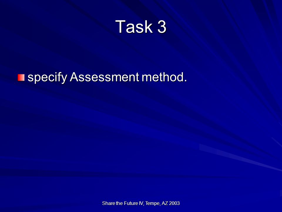 Share the Future IV, Tempe, AZ 2003 Task 3 specify Assessment method.