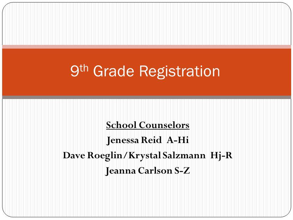 School Counselors Jenessa Reid A-Hi Dave Roeglin/Krystal Salzmann Hj-R Jeanna Carlson S-Z 9 th Grade Registration