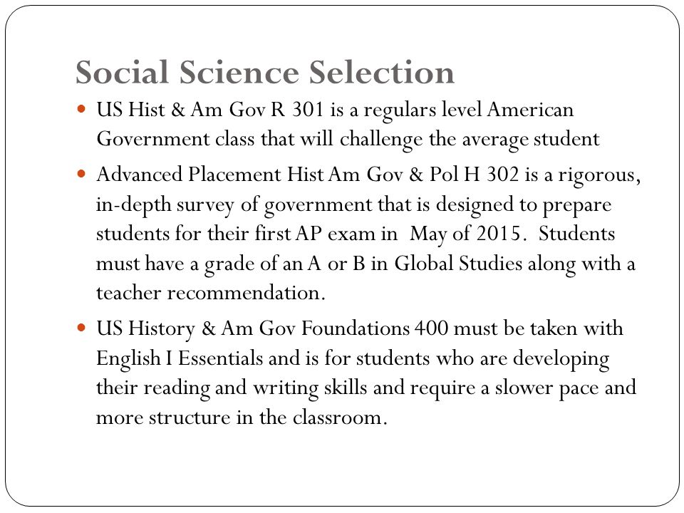 Social Science Selection US Hist & Am Gov R 301 is a regulars level American Government class that will challenge the average student Advanced Placeme