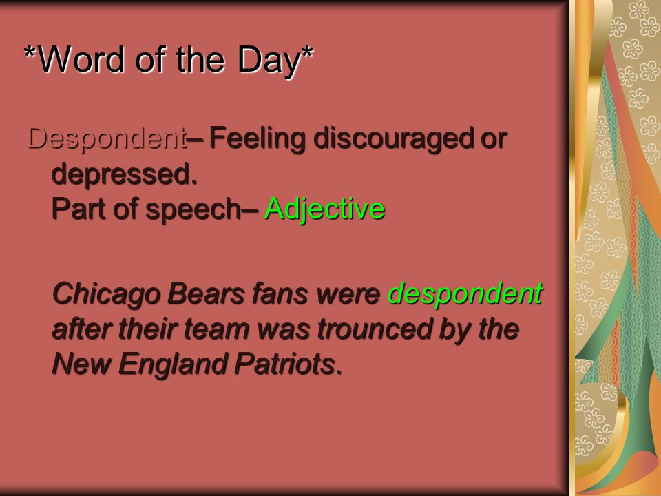 *Word of the Day* Despondent– Feeling discouraged or depressed.