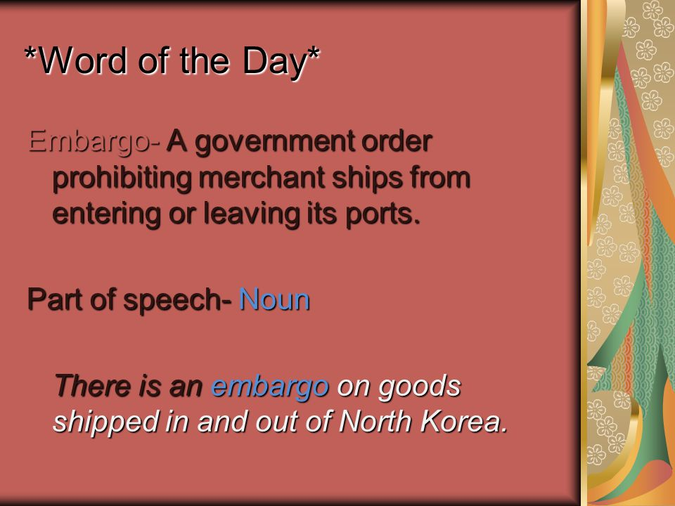 *Word of the Day* Embargo- A government order prohibiting merchant ships from entering or leaving its ports.
