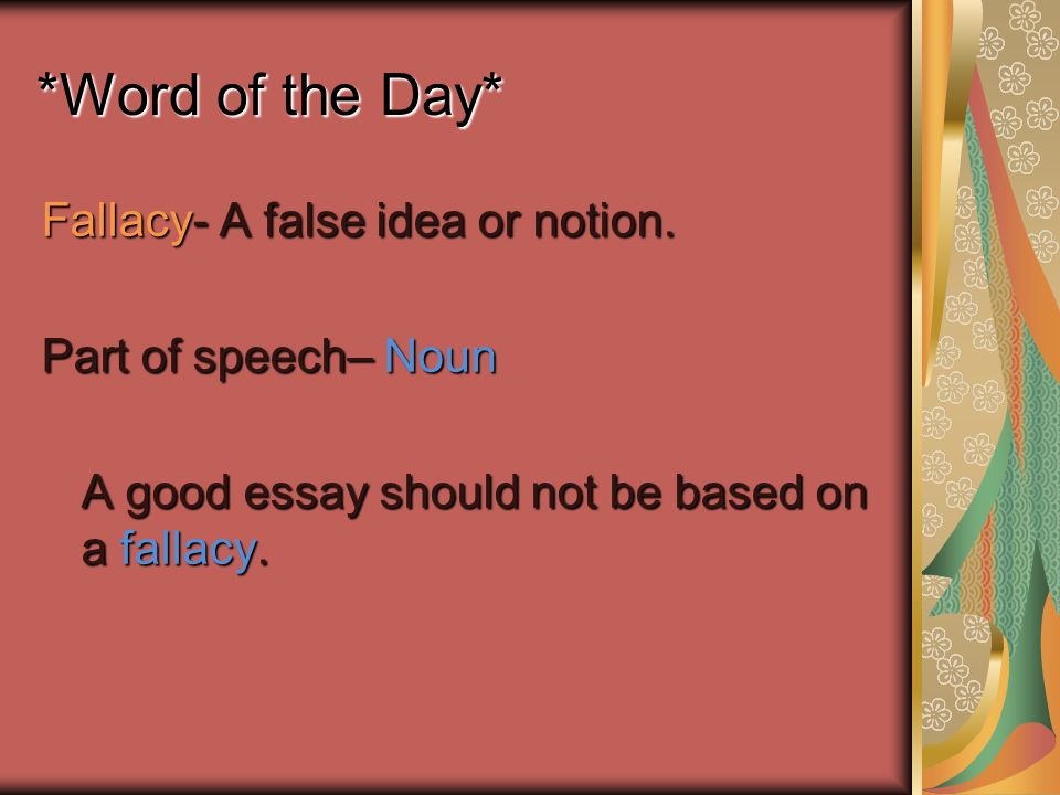 *Word of the Day* Fallacy- A false idea or notion.