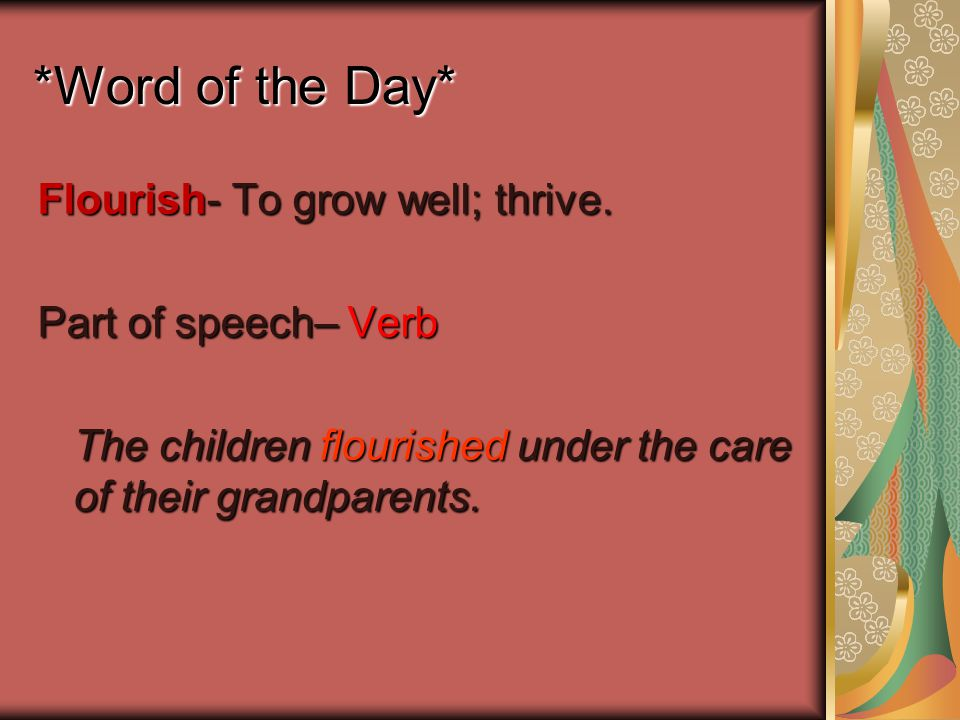 *Word of the Day* Flourish- To grow well; thrive.
