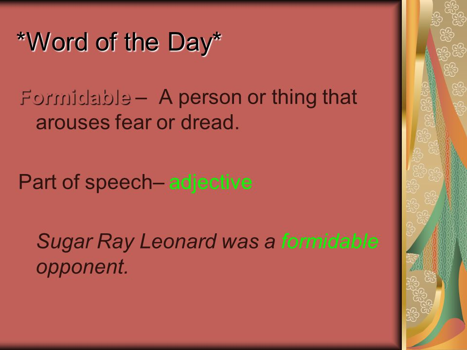 *Word of the Day* Formidable Formidable – A person or thing that arouses fear or dread.