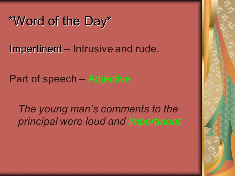 *Word of the Day* Impertinent Impertinent – Intrusive and rude.