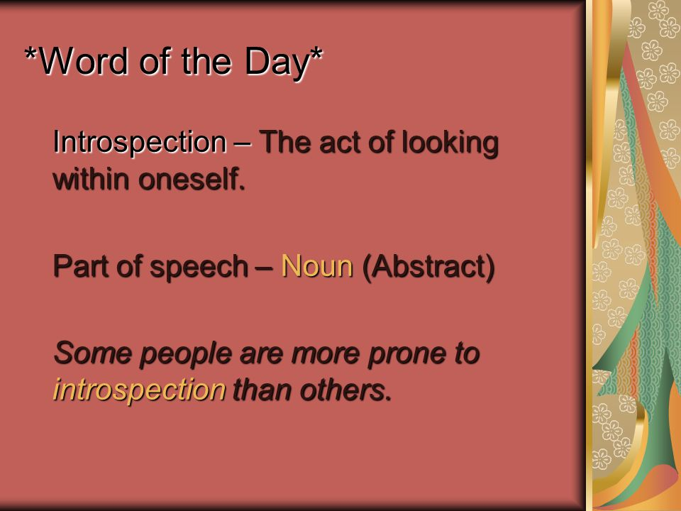 *Word of the Day* Introspection – The act of looking within oneself.