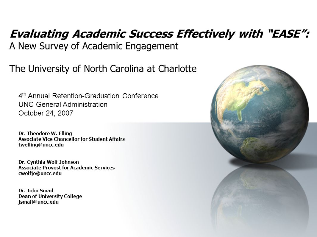 Evaluating Academic Success Effectively with EASE : A New Survey of Academic Engagement The University of North Carolina at Charlotte Dr.