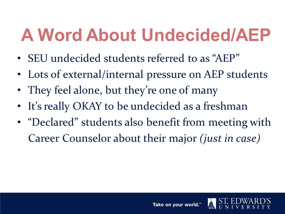 "A Word About Undecided/AEP SEU undecided students referred to as ""AEP"" Lots of external/internal pressure on AEP students They feel alone, but they're"
