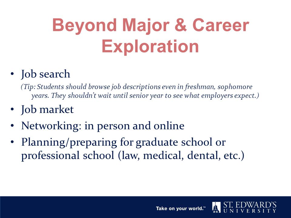 Beyond Major & Career Exploration Job search (Tip: Students should browse job descriptions even in freshman, sophomore years. They shouldn't wait unti