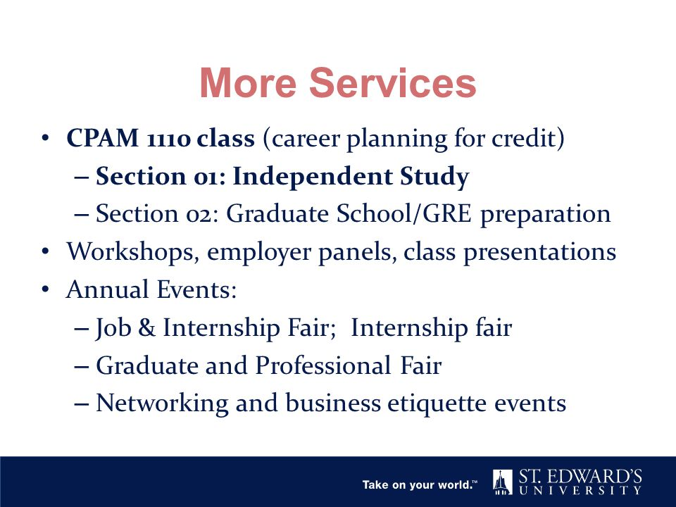 More Services CPAM 1110 class (career planning for credit) – Section 01: Independent Study – Section 02: Graduate School/GRE preparation Workshops, em