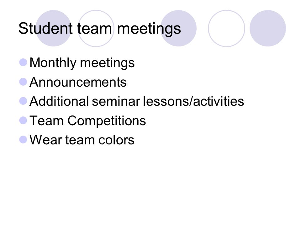 Student team meetings Monthly meetings Announcements Additional seminar lessons/activities Team Competitions Wear team colors
