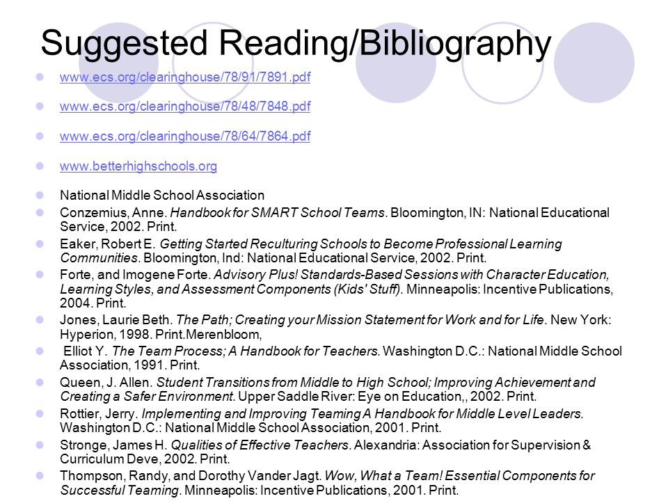 Suggested Reading/Bibliography www.ecs.org/clearinghouse/78/91/7891.pdf www.ecs.org/clearinghouse/78/48/7848.pdf www.ecs.org/clearinghouse/78/64/7864.pdf www.betterhighschools.org National Middle School Association Conzemius, Anne.