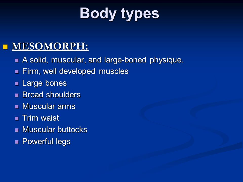 Body types MESOMORPH : MESOMORPH : A solid, muscular, and large-boned physique.