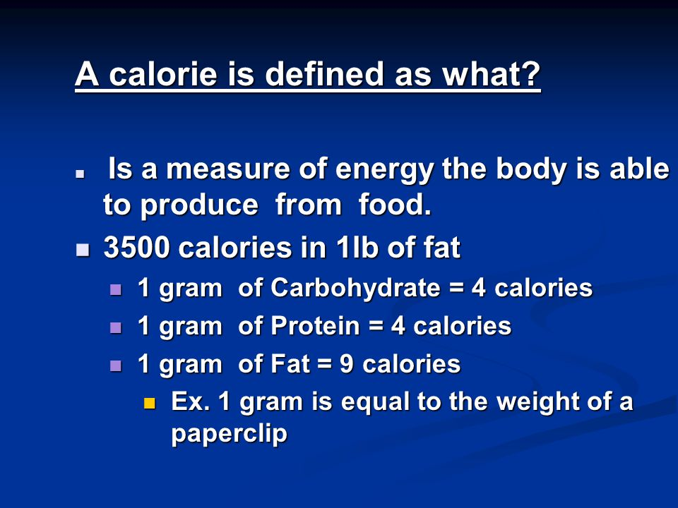 A calorie is defined as what. Is a measure of energy the body is able to produce from food.