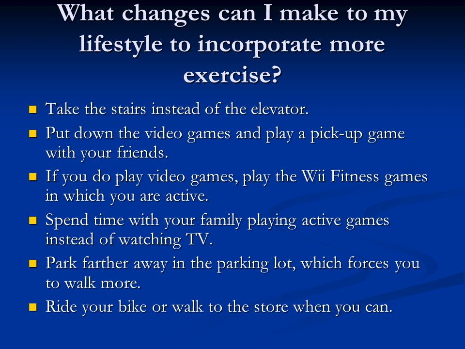 What changes can I make to my lifestyle to incorporate more exercise.