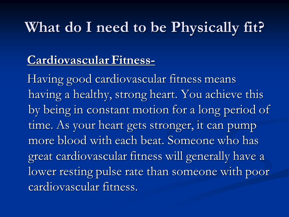 What do I need to be Physically fit.