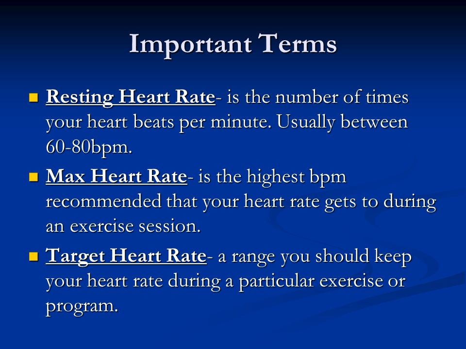 Important Terms Resting Heart Rate- is the number of times your heart beats per minute.
