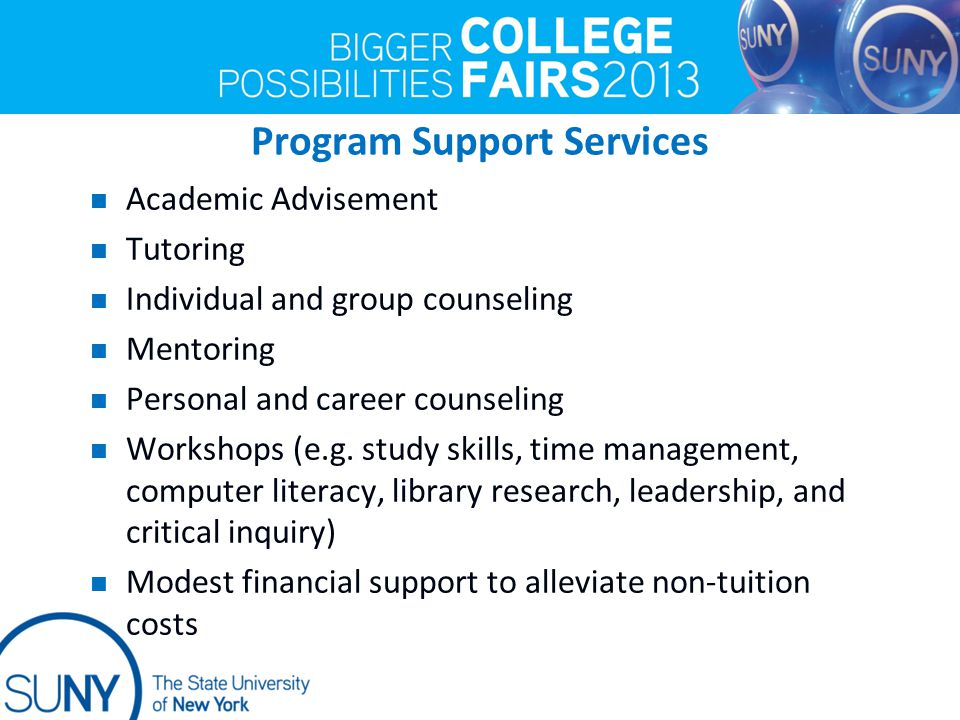 Program Support Services Academic Advisement Tutoring Individual and group counseling Mentoring Personal and career counseling Workshops (e.g.