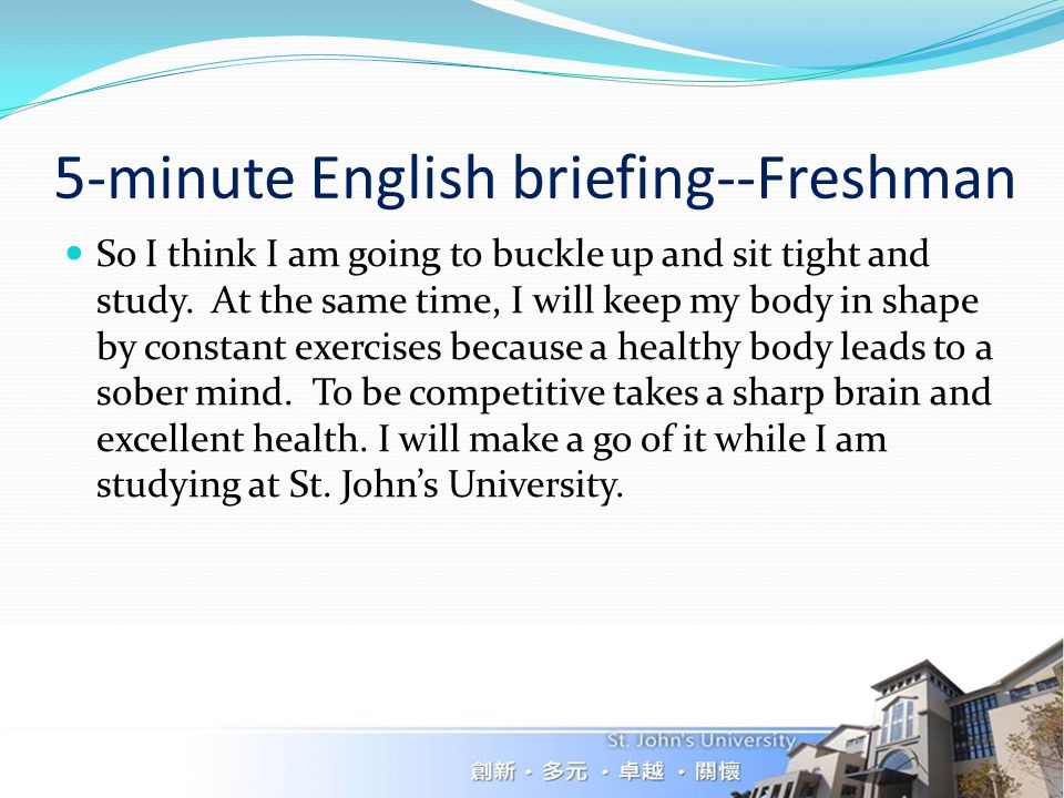 5-minute English briefing--Freshman So I think I am going to buckle up and sit tight and study.