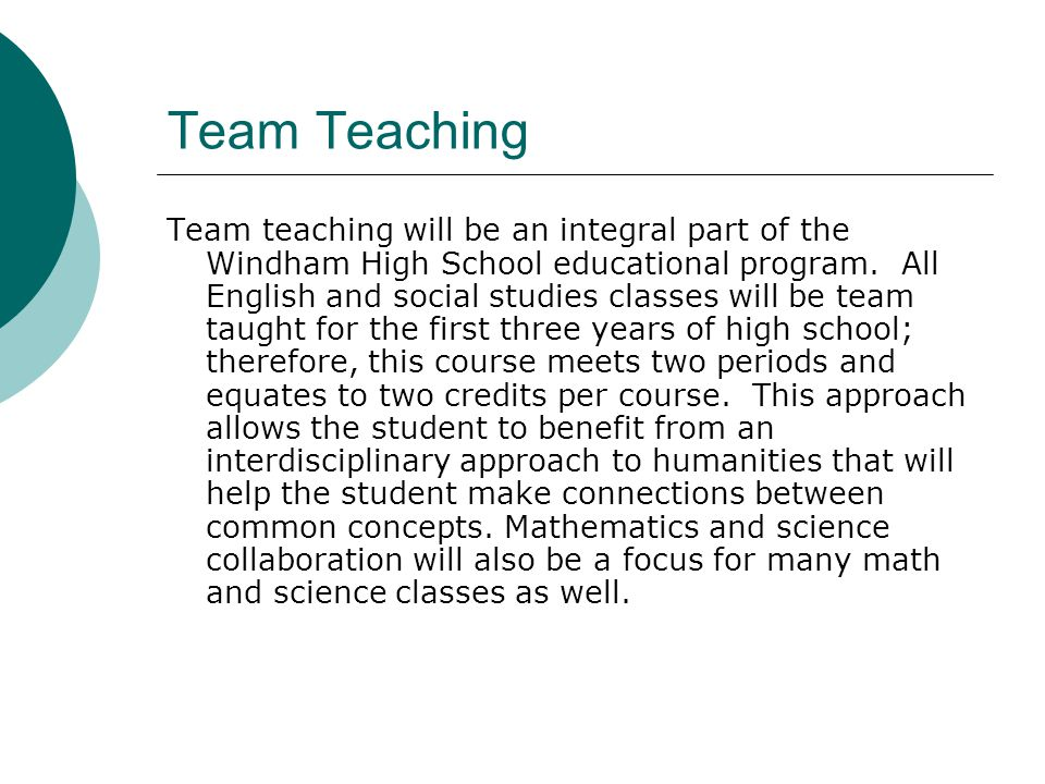 Team Teaching Team teaching will be an integral part of the Windham High School educational program.