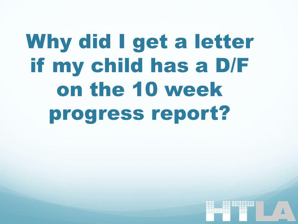 Why did I get a letter if my child has a D/F on the 10 week progress report