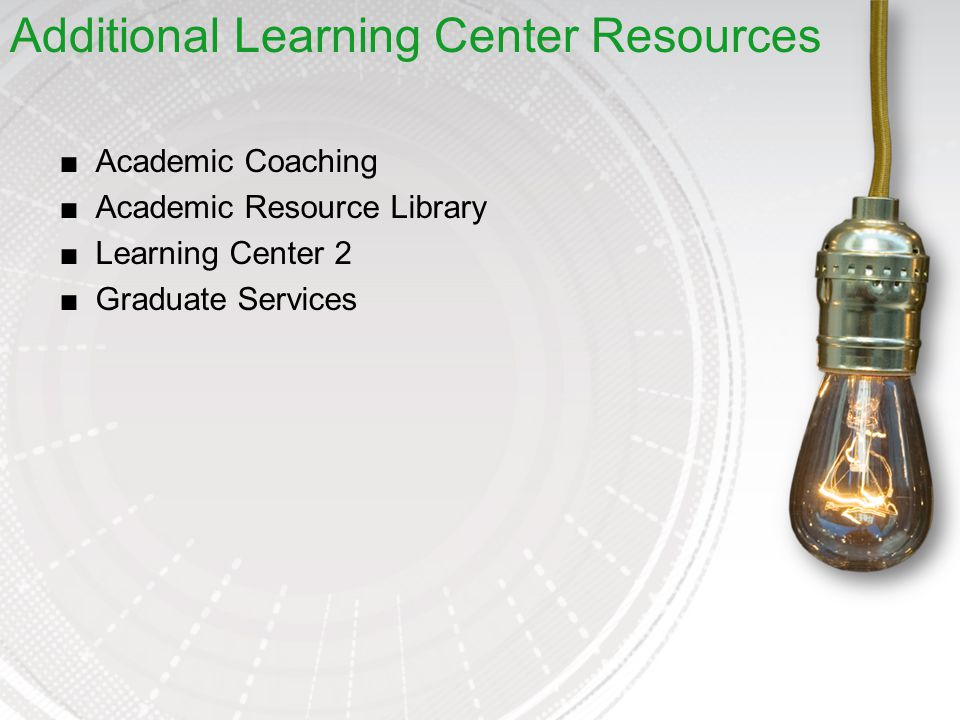 ■Academic Coaching ■Academic Resource Library ■Learning Center 2 ■Graduate Services Additional Learning Center Resources