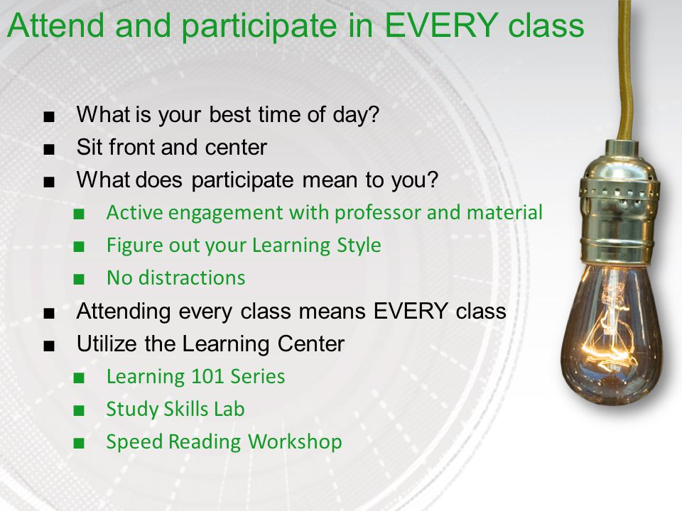 ■What is your best time of day. ■Sit front and center ■What does participate mean to you.