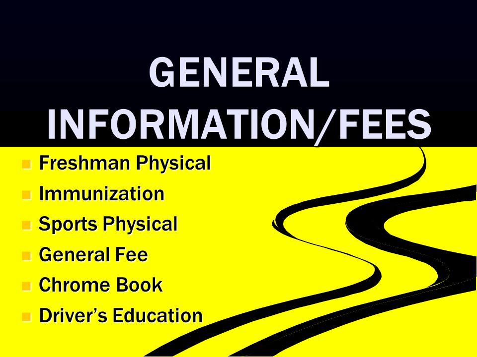 GENERAL INFORMATION/FEES Freshman Physical Freshman Physical Immunization Immunization Sports Physical Sports Physical General Fee General Fee Chrome