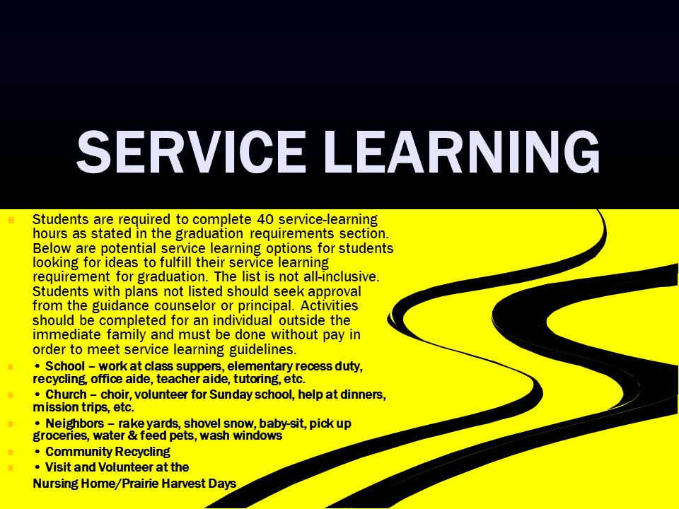 SERVICE LEARNING Students are required to complete 40 service-learning hours as stated in the graduation requirements section. Below are potential ser