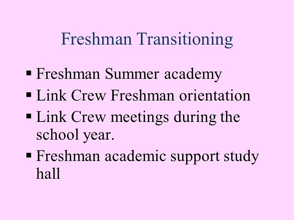 Freshman Transitioning  Freshman Summer academy  Link Crew Freshman orientation  Link Crew meetings during the school year.
